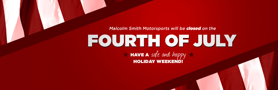 Malcolm Smith Motorsports will be closed on the Fourth of July. Have a safe and happy holiday weekend!