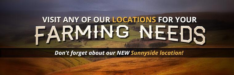 Visit any of our locations for your farming needs! Don't forget about our new Sunnyside location!