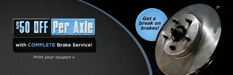 Get a break on brakes! Get $50 off per axle with complete brake service!