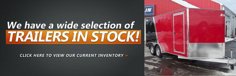 We have a wide selection of trailers in stock! Click here to view our current inventory.