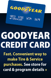 Goodyear Credit Card: Fast. Convenient way to make tire & service purchases. See store for card & program details »