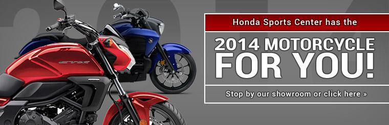 Honda Sports Center has the 2014 motorcycle for you! Stop by our showroom or click here to view the models.