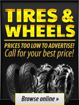 Tires & Wheels. Prices too low to advertise! Call for your best price! Browse online.