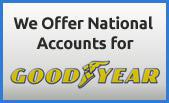 We Offer National Accounts for Goodyear