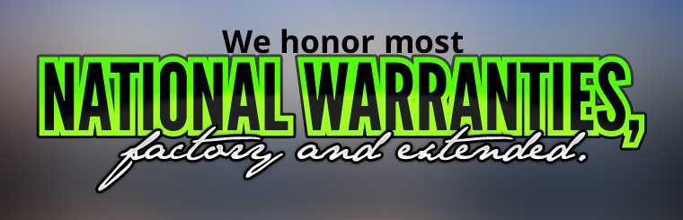 We honor most national warranties, factory and extended.