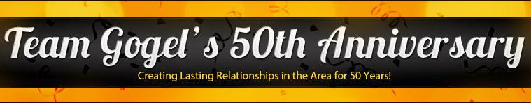 Team Gogel's 50th Anniversary! Creating Lasting Relationships in the Area for 50 Years!