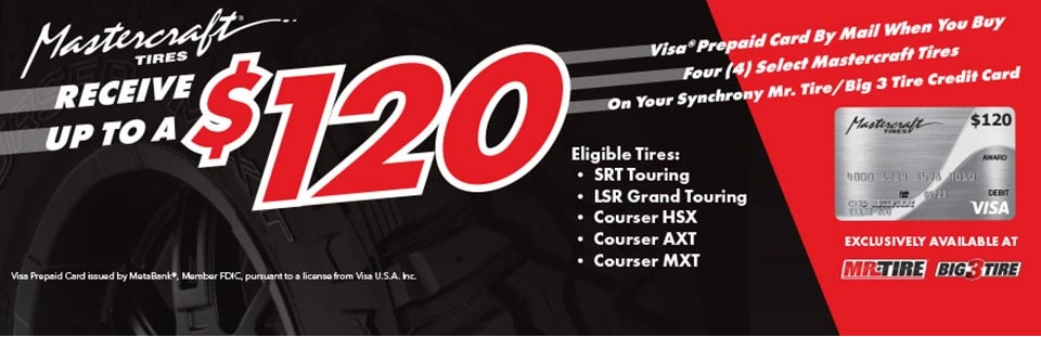 Receive up to a $120 Visa Prepaid card when you buy four select Mastercraft Tires. Click here for details.