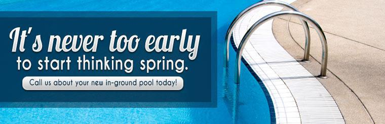 It's never too early to start thinking spring, call us about your new in-ground pool today! Click here to contact us.