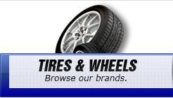Tires & Wheels: Browse our brands.