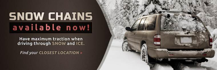Snow chains are available now. Have maximum traction when driving through snow and ice. Click here to find your closest location.