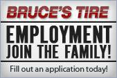 Bruce's Tire is always looking for qualified employees! Fill out an application today!