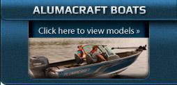 Alumacraft Boats: Click here to view models.