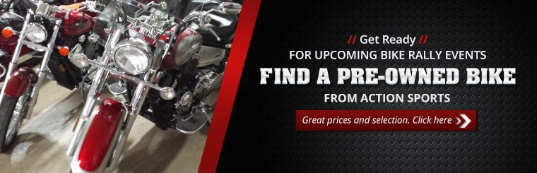 Find a pre-owned bike from Action Sports and be ready for upcoming bike rally events. Click here for great prices and selection.