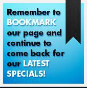 Remember to bookmark our page and continue to come back for our latest specials!