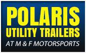 Polaris Utility Trailers at M & F Motorsports.