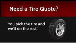 Need a tire quote? You pick the tire and we'll do the rest!
