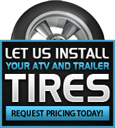 Let us install your atv and trailer tires. Request pricing today!