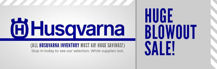 Huge Blowout Sale: All Husqvarna inventory must go!