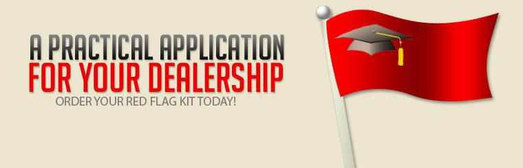 A practical application for your dealership. Order your Red Flag Kit today!