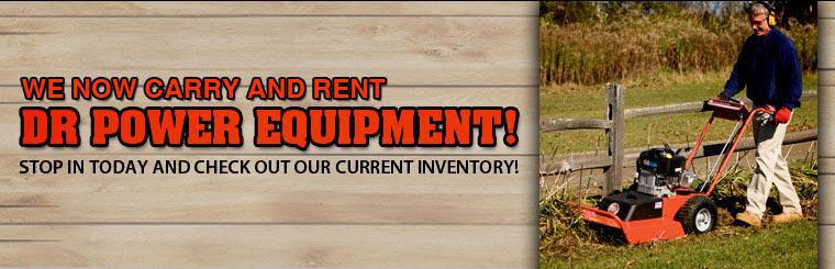 We now carry and rent DR power equipment! Stop in today and check out our current inventory!