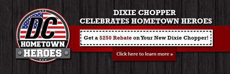 Dixie Chopper celebrates hometown heroes by offering a $250 rebate on your new Dixie Chopper! Click here for details.
