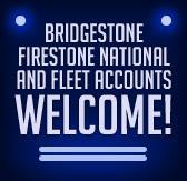 Bridgestone and Firestone national and fleet accounts are welcome!
