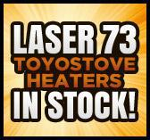 Laser 73 Toyostove heaters in stock!