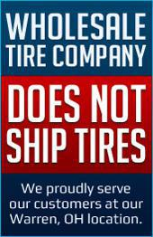 Wholesale Tire Company Does Not Ship Tires. We proudly serve our customers at our Warren, OH location.