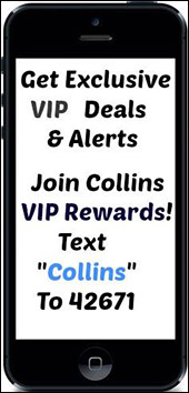 Get exclusive VIP deals and alerts. Join Collins VIP Rewards! Text 'Collins' to 42671.