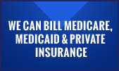 We can bill Medicare, Medicaid & Private Insurance