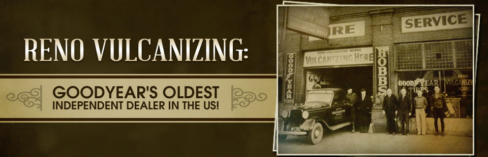 Reno Vulcanizing is Goodyear's oldest independent dealer in the US!