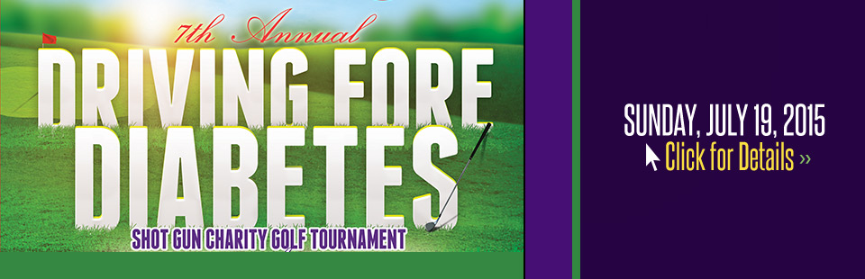 7th Annual Driving Fore Diabetes Shot Gun Charity Golf Tournament: Click here for details.