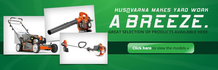 We have a great selection of Husqvarna products available! Click here to view the models.
