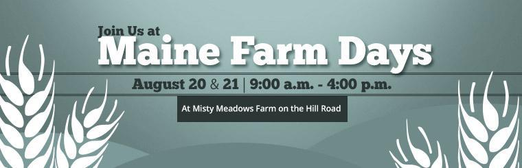Join us at Maine Farm Days on August 20 and 21 at Misty Meadows Farm on the Hill Road!