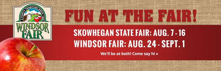 Skowhegan State Fair & Windsor Fair: Contact us for details.