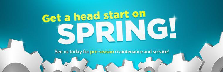 Get a head start on spring! See us today for pre-season maintenance and service!