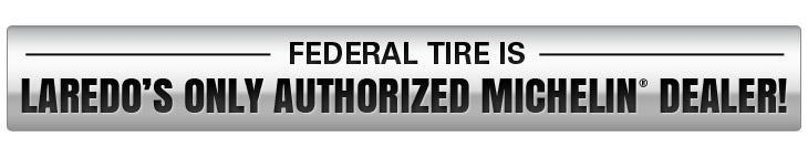 Federal Tire is Laredo's only authorized Michelin® Dealer!
