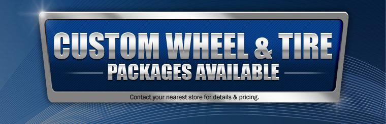 Custom wheel and tire packages are available! Contact your nearest store for details and pricing.