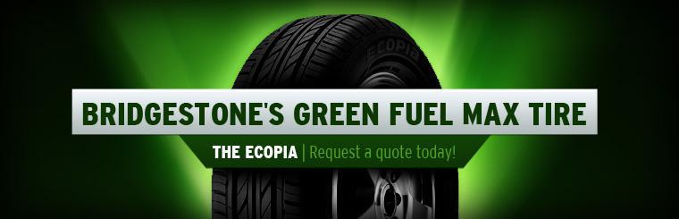 Click here to request a quote on Bridgestone's green tire, the Ecopia.