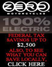 Zero Motorcycles. 100% electric. Federal tax savings up to $2,500 also, to see what you can save locally. Click here.