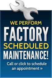 We perform factory scheduled maintenance! Call or click to schedule an appointment.