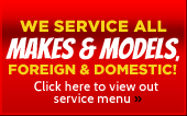 We service all makes and models, foreign and domestic! Click here to view out service menu