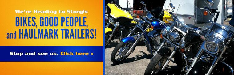 We're heading to Sturgis! Bikes, good people, and Haulmark trailers! Stop and see us.