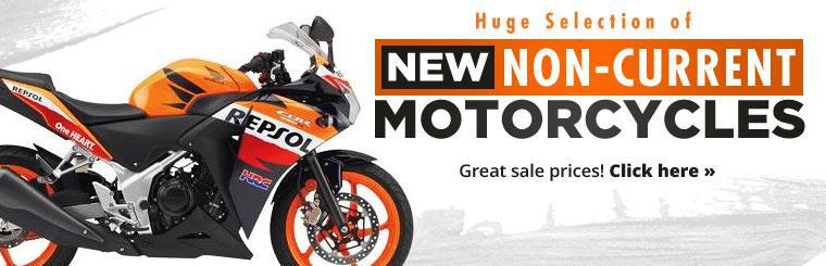 Huge Selection of New Non-Current Motorcycles: Click here to view the models.
