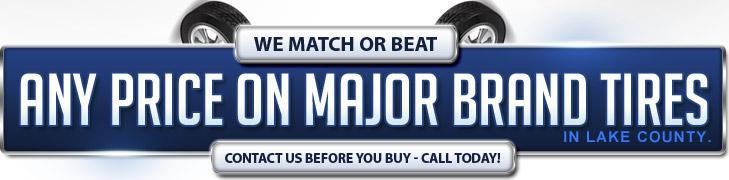 We match or beat any price on major brand tires in Lake County! Contact us before you buy - call today!