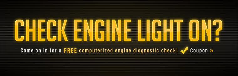 Is your Check Engine light on? Come on in for a FREE computerized engine diagnostic check! Click here to print the coupon.