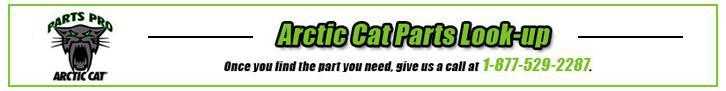 Arctic Cat Parts Look-Up. Once you find the part you need, give us a call at 1-877-529-2287.
