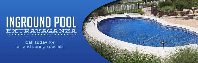 Inground Pool Extravaganza: Call today for fall and spring specials!