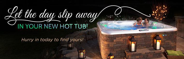 Let the day slip away in your new hot tub! Hurry in today to find yours!