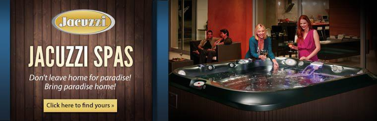 Jacuzzi Spas: Click here to find yours.